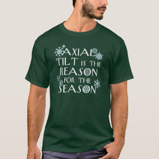Axial Tilt for the Holidays (for dark backgrounds) T-Shirt