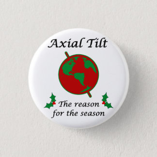 Axial Tilt Reason for the Season Pinback Button