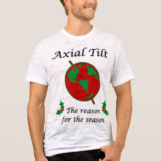 Axial Tilt Reason for the Season T-Shirt