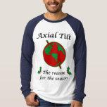 Axial Tilt Reason for the Season Tee Shirt