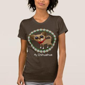 Ay, Chihuahua T-Shirt