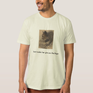 """Aye-Aye """"don't make her give you the finger"""" t Shirt"""
