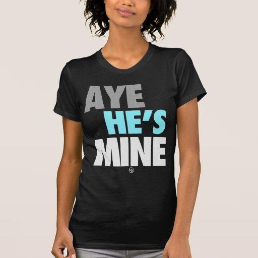 Aye él es el mío (ciánico) camiseta