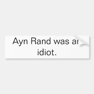 Ayn Rand was an idiot. bumper sticker Car Bumper Sticker