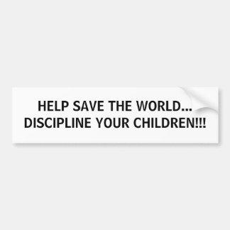 AYUDA AHORRAR EL MUNDO… ¡DISCIPLINE A SUS NIÑOS!!! PEGATINA PARA AUTO