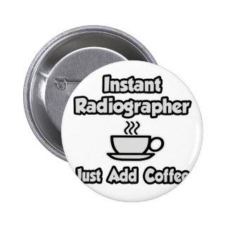 Ayudante radiólogo inmediato Apenas añada el café Pin