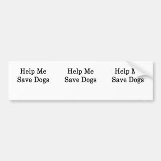 Ayúdeme a ahorrar perros etiqueta de parachoque