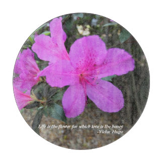 Azaleas - Life is the flower quote. Cutting Board