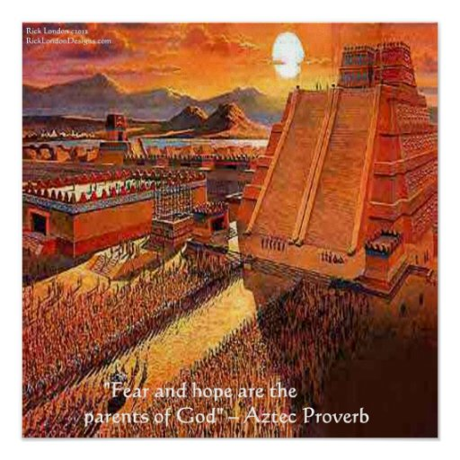 Aztec Empire & Famous Aztec Proverb Poster