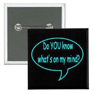 ¿Azul USTED sabe cuál está en mi mente? Burbuja de Pin Cuadrado