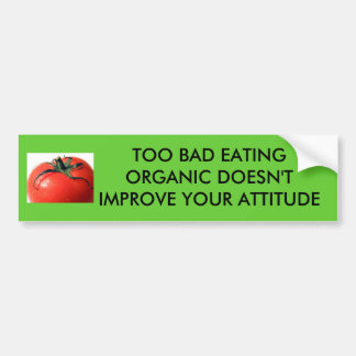 b1tomato007[1], TOO BAD EATING ORG... - Customized Bumper Sticker