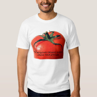 b1tomato007[1], TOO BAD EATING ORGANIC DOESN'T ... T Shirt