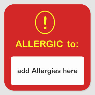 b6 - CUSTOMIZE THIS ~ Add Allergies. Square Sticker