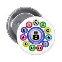 B8 Bingo Dude Pinback Button
