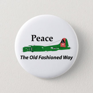 B-17 Flying Fortress - Peace The Old Fashioned Way Pinback Button