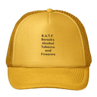B.A.T.F. - Barack's Alcohol Tobacco and Firearms? Trucker Hat