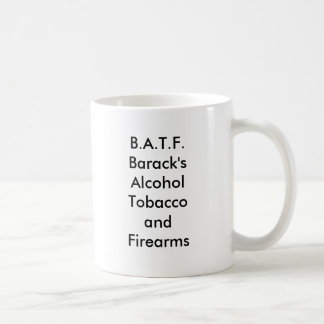 ¿B.A.T.F.Barack'sAlcoholTobaccoandFirearms? Tazas