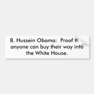 B. Hussein Obama:  Proof that anyone can buy th... Bumper Sticker