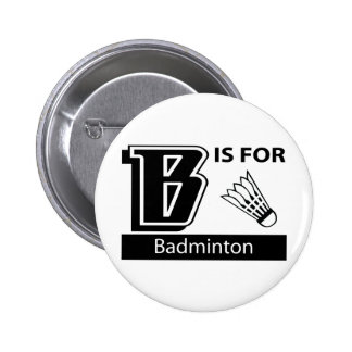 B Is For Badminton Button