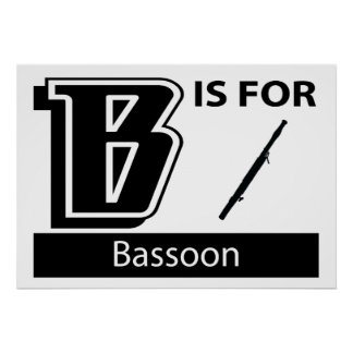 B Is For Bassoon Posters