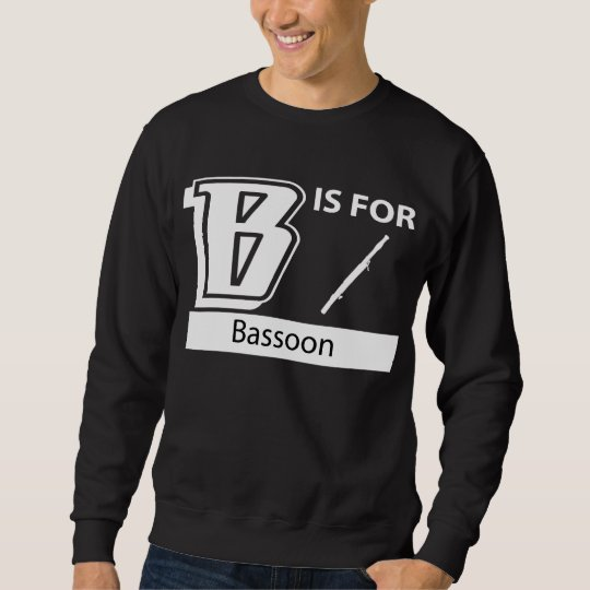 B Is For Bassoon Sweatshirt