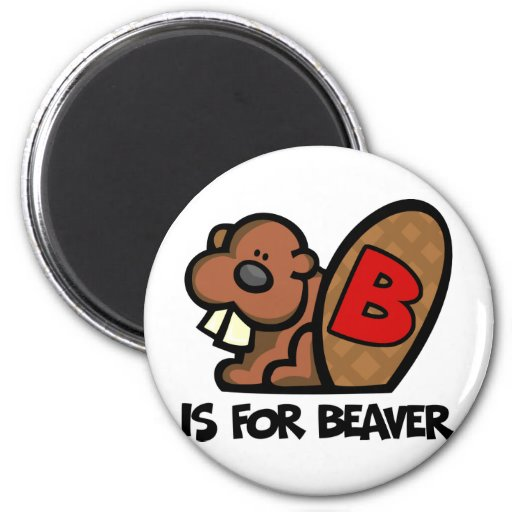 B Is For Beaver 2 Inch Round Magnet
