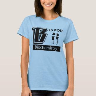 B Is For Biochemistry T-Shirt