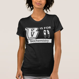 B Is For Biochemistry T Shirt