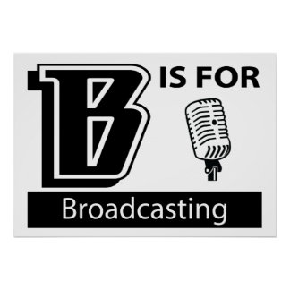 B Is For Broadcasting Print