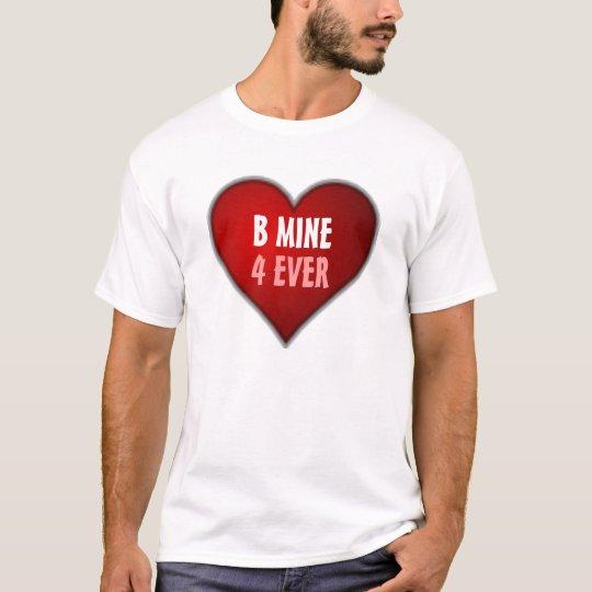 B Mine 4 Ever T-Shirt