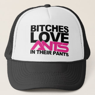 B!tches Love Ants In Their Pants Trucker Hat