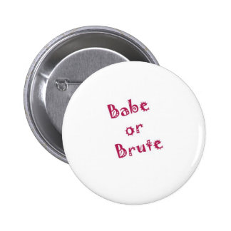 Babe or Brute Pinback Button