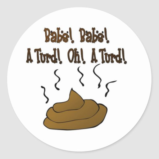 Babs!  Babs!  A Turd! Classic Round Sticker