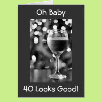 BABY 40 LOOKS GOOD ON U LIKE EVERYTHING ELSE DOES CARD