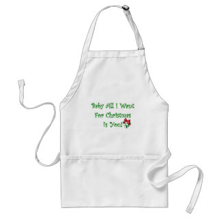 Baby All I Want For Christmas Is You Adult Apron