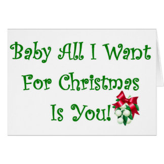 Baby All I Want For Christmas Is You Card