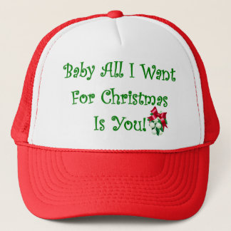Baby All I Want For Christmas Is You Trucker Hat