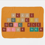 Happy  Periodic  Table Day Fellow Nerds  Baby Blanket