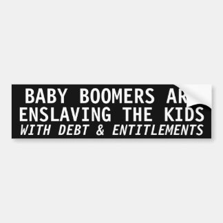 BABY BOOMERS ARE ENSLAVING THE KIDS BUMPER STICKERS