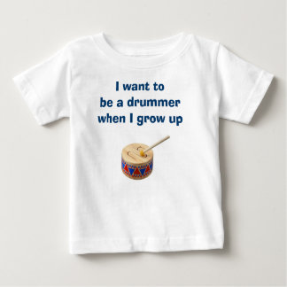 BABY BOY OR GIRL WANTS TO BE A DRUMMER T-SHIRT