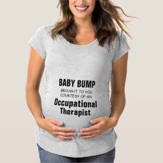 Baby Bump brought to you by an Occupational Therap Maternity T-Shirt