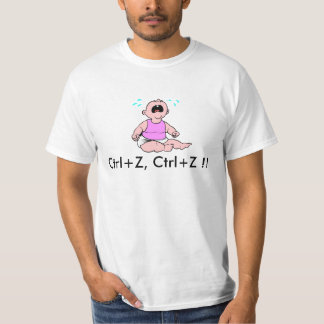 baby-crying, Ctrl+Z, Ctrl+Z !! T-shirt