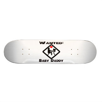 Baby Daddy Wanted Skateboard