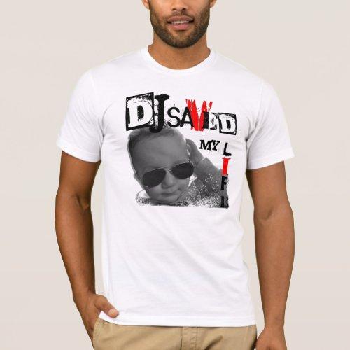 Baby DJ Saved My Life T-Shirt