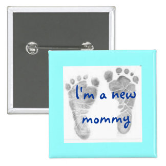 baby feet 1, I'm a new mommy - Customized Pinback Button