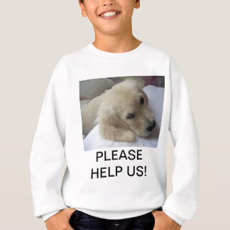 BABY GOLDEN PLEADING FOR HELP! SWEATSHIRT