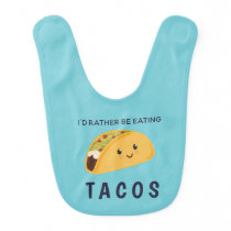 Baby I'd Rather Be Eating Tacos Baby Bib
