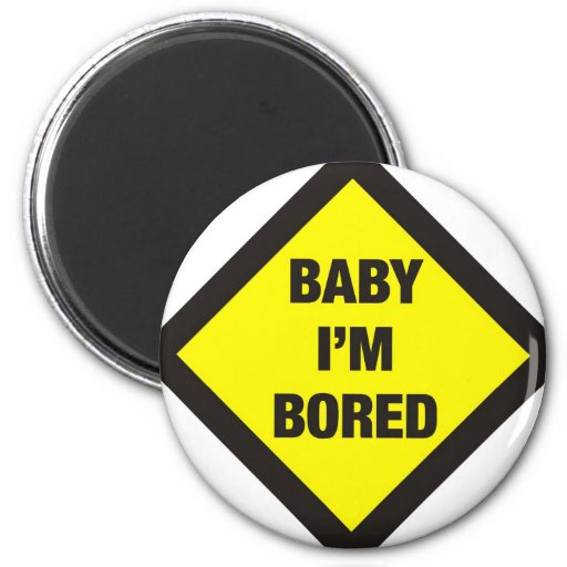 Baby I'm Bored 2 Inch Round Magnet