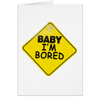 Baby I'm Bored Card
