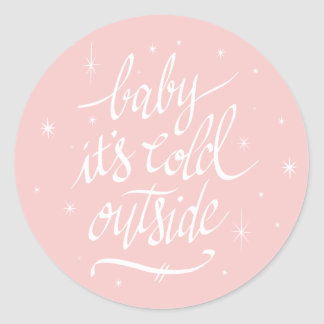Baby It's Cold Out Outside in Rose Quartz Classic Round Sticker